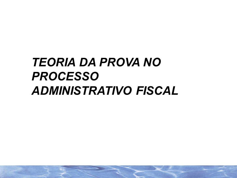 TEORIA DA PROVA NO PROCESSO ADMINISTRATIVO FISCAL