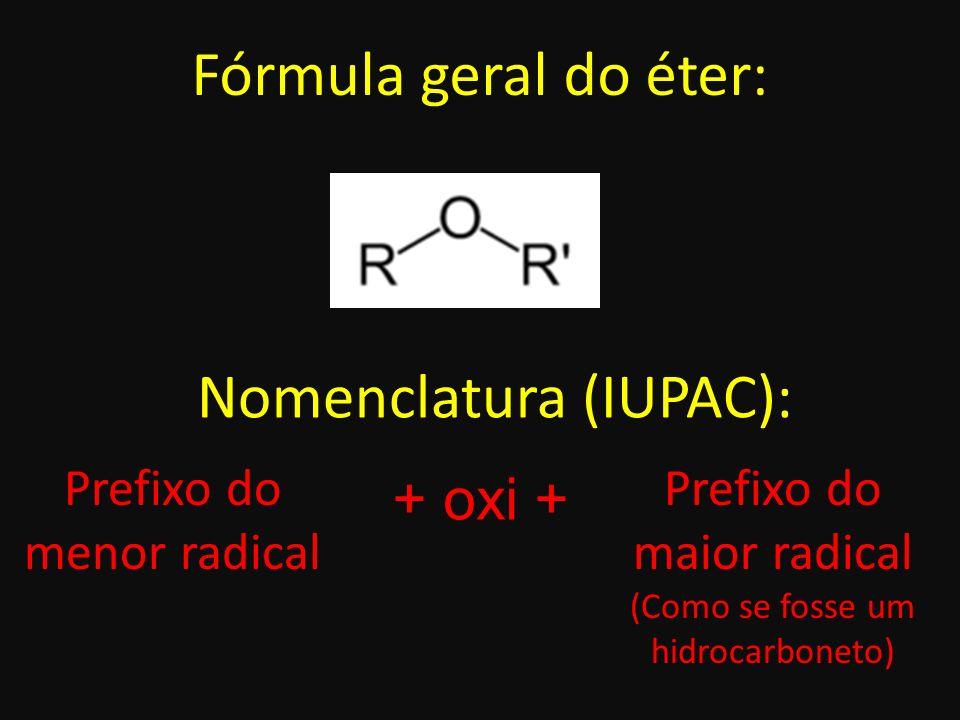 Nomenclatura usual: éter (grupo menor) - (grupo maior) + ICO Metoximetano (iupac) Éter dimetílico (usual) Etoxietano (iupac) Éter dietílico, éter sulfúrico, éter de farmácia, éter de laboratório, éter comum (usual) Metoxietano (iupac) Éter metiletílico (usual) EXEMPLOS