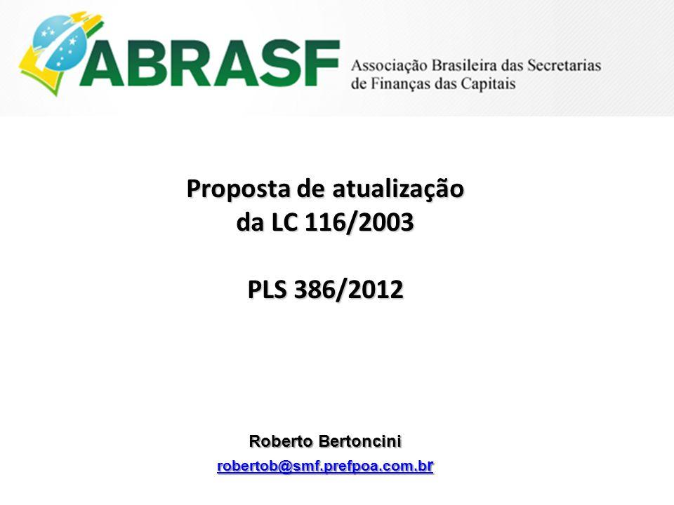 Roberto Bertoncini robertob@smf.prefpoa.com.b r robertob@smf.prefpoa.com.b r Proposta de atualização da LC 116/2003 PLS 386/2012