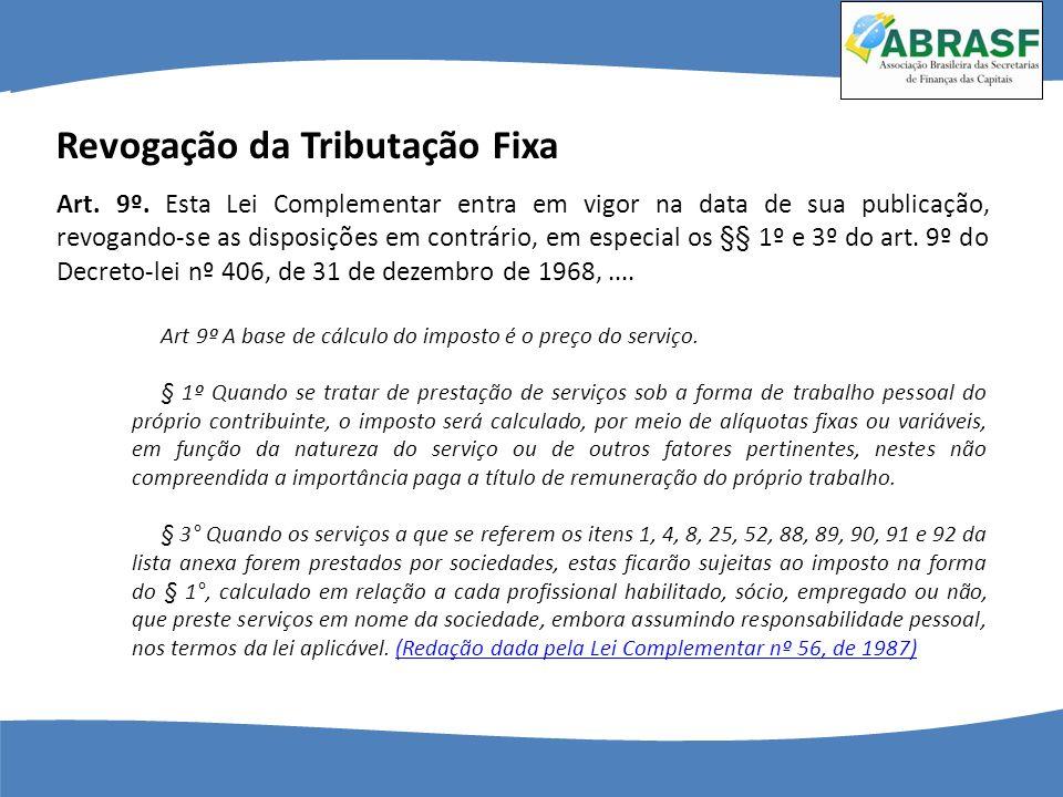 Art. 9º. Esta Lei Complementar entra em vigor na data de sua publicação, revogando-se as disposições em contrário, em especial os §§ 1º e 3º do art. 9