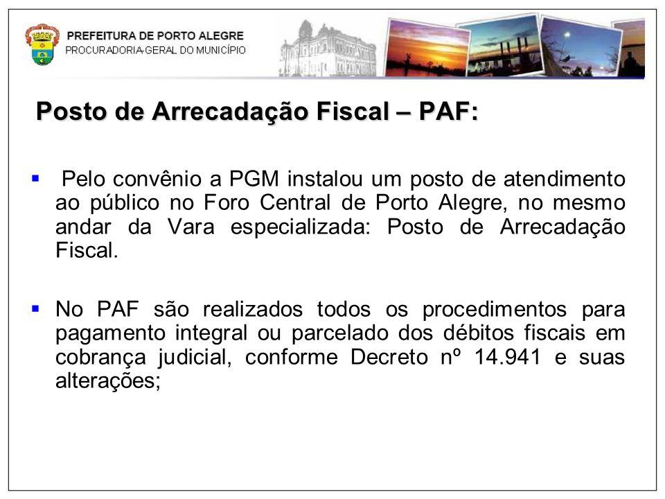 Posto de Arrecadação Fiscal – PAF: Pelo convênio a PGM instalou um posto de atendimento ao público no Foro Central de Porto Alegre, no mesmo andar da