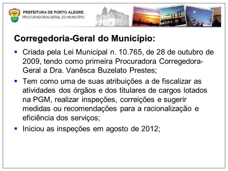 Corregedoria-Geral do Município: Criada pela Lei Municipal n. 10.765, de 28 de outubro de 2009, tendo como primeira Procuradora Corregedora- Geral a D
