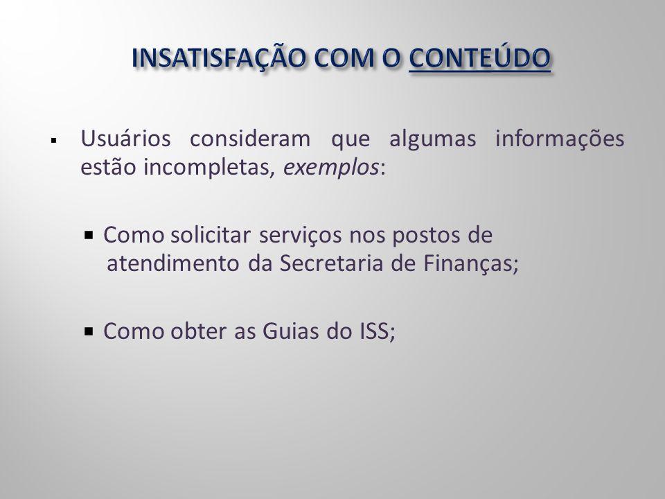 Usuários consideram que algumas informações estão incompletas, exemplos: Como solicitar serviços nos postos de atendimento da Secretaria de Finanças;