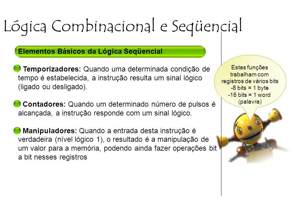 Lógica Combinacional e Seqüencial Elementos Básicos da Lógica Seqüencial - Temporizadores: Quando uma determinada condição de tempo é estabelecida, a instrução resulta um sinal lógico (ligado ou desligado).