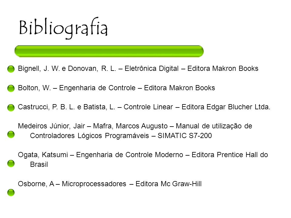 Bibliografia Bignell, J.W. e Donovan, R. L. – Eletrônica Digital – Editora Makron Books Bolton, W.