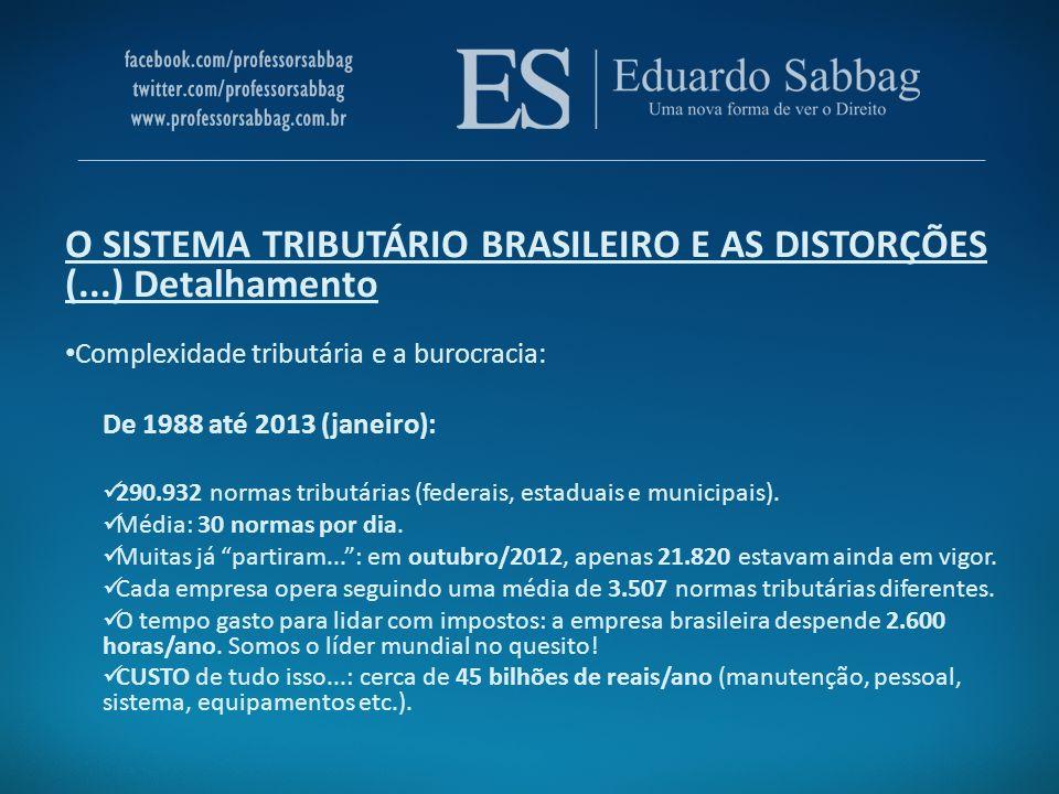 O SISTEMA TRIBUTÁRIO BRASILEIRO E AS DISTORÇÕES (...) Detalhamento Complexidade tributária e a burocracia: De 1988 até 2013 (janeiro): 290.932 normas