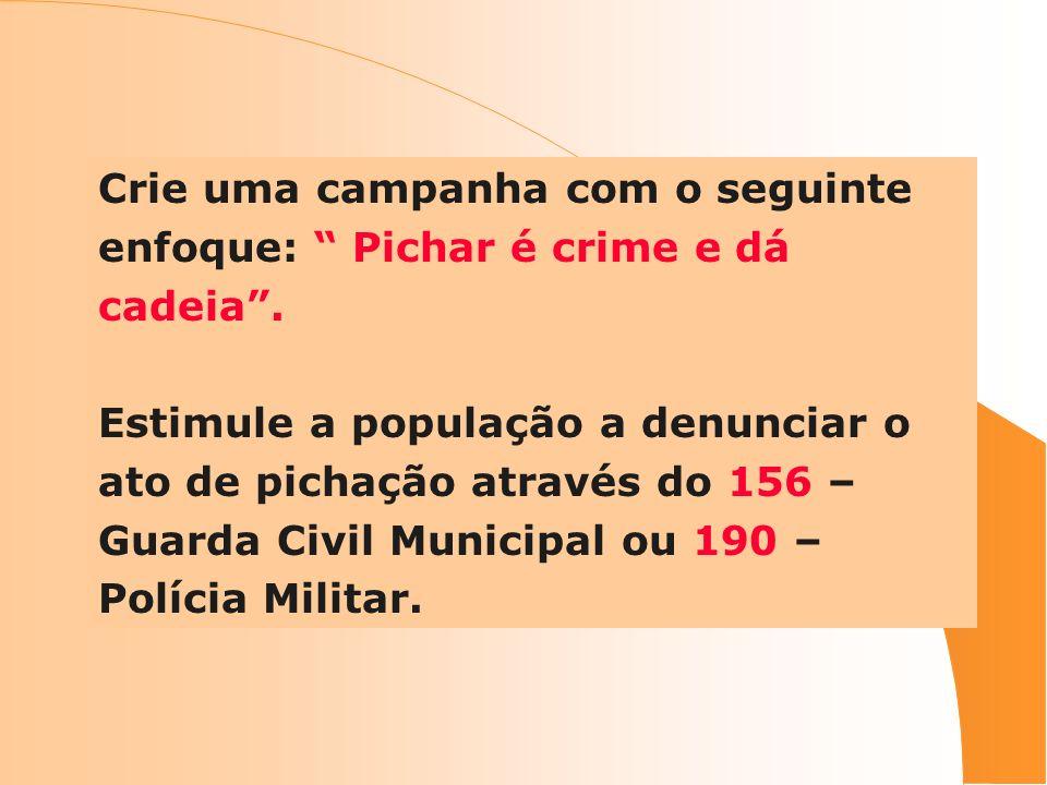 Crie uma campanha com o seguinte enfoque: Pichar é crime e dá cadeia.