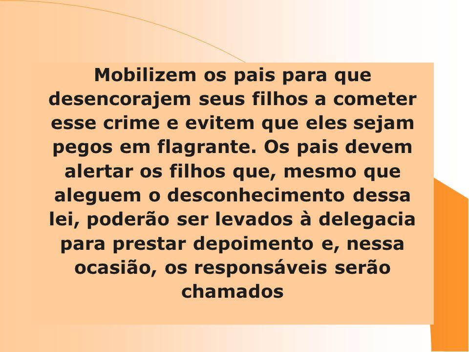 Mobilizem os pais para que desencorajem seus filhos a cometer esse crime e evitem que eles sejam pegos em flagrante.