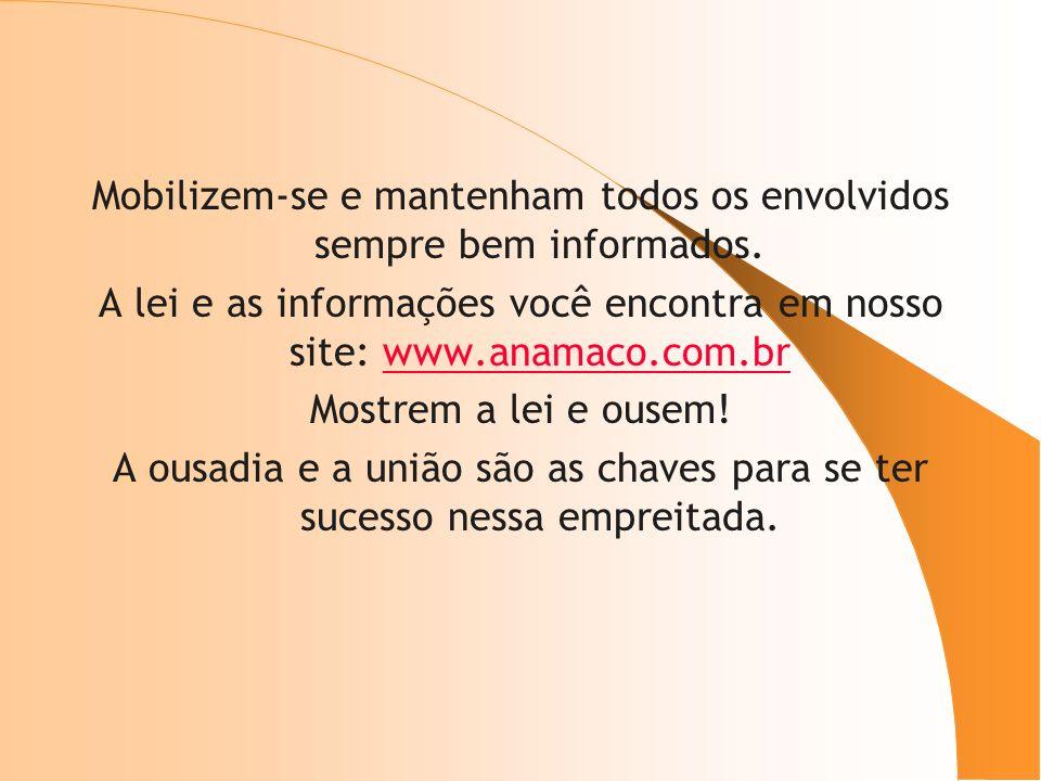 Mobilizem-se e mantenham todos os envolvidos sempre bem informados. A lei e as informações você encontra em nosso site: www.anamaco.com.brwww.anamaco.