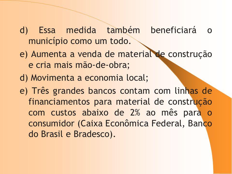 d) Essa medida também beneficiará o município como um todo. e) Aumenta a venda de material de construção e cria mais mão-de-obra; d) Movimenta a econo