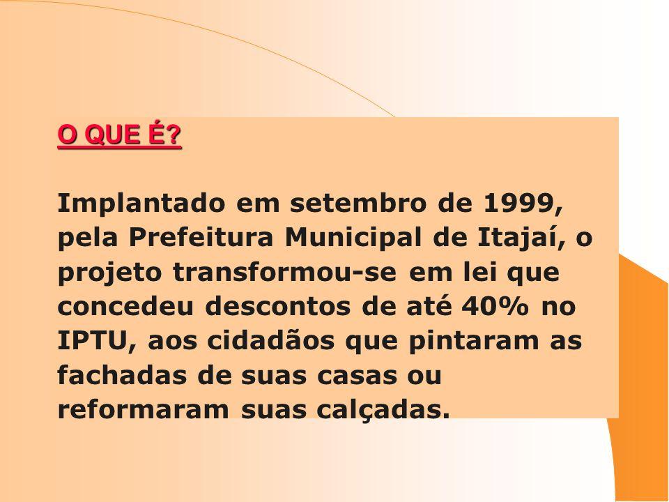 O QUE É? Implantado em setembro de 1999, pela Prefeitura Municipal de Itajaí, o projeto transformou-se em lei que concedeu descontos de até 40% no IPT