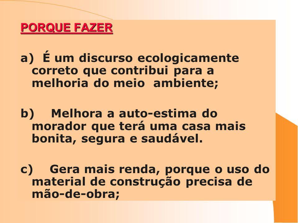 PORQUE FAZER a) É um discurso ecologicamente correto que contribui para a melhoria do meio ambiente; b) Melhora a auto-estima do morador que terá uma