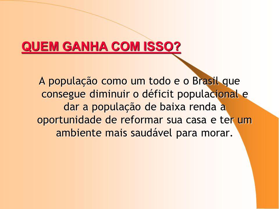 QUEM GANHA COM ISSO? A população como um todo e o Brasil que consegue diminuir o déficit populacional e dar a população de baixa renda a oportunidade
