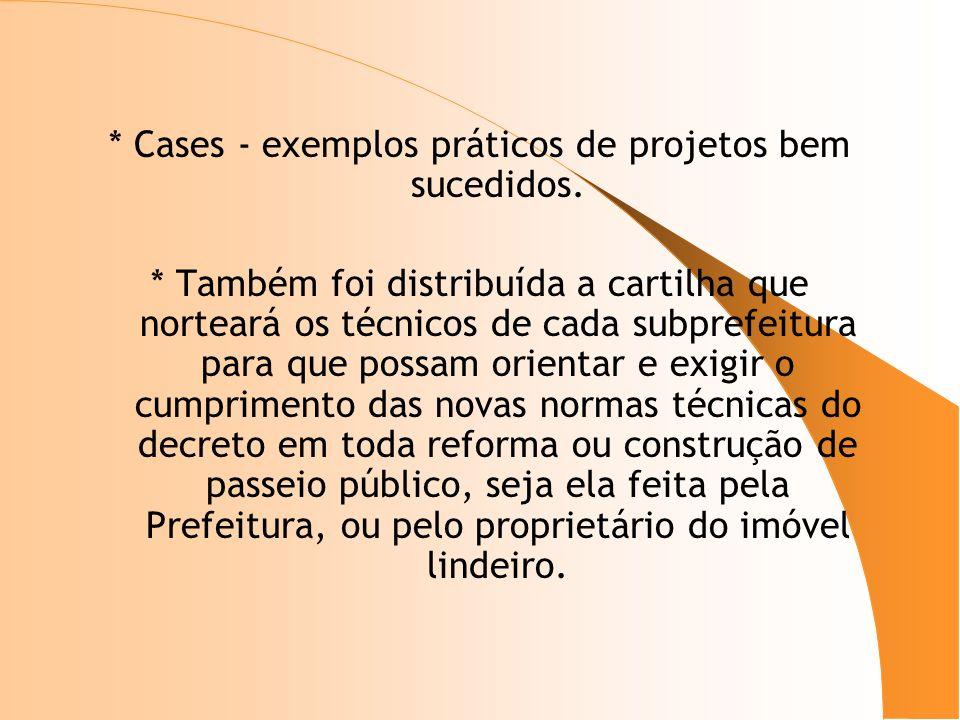 * Cases - exemplos práticos de projetos bem sucedidos. * Também foi distribuída a cartilha que norteará os técnicos de cada subprefeitura para que pos