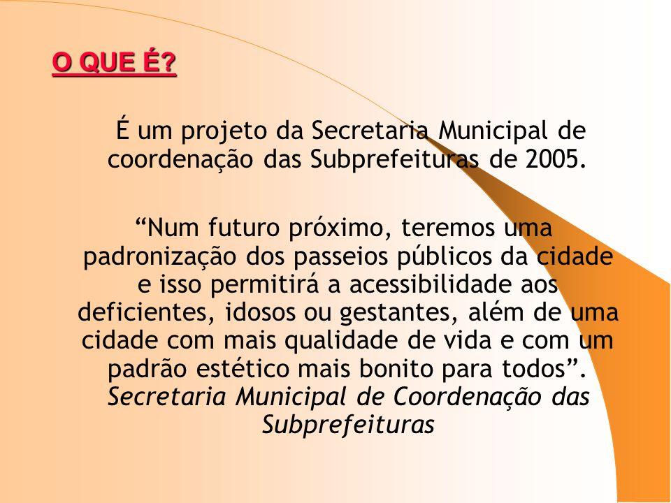 O QUE É? É um projeto da Secretaria Municipal de coordenação das Subprefeituras de 2005. Num futuro próximo, teremos uma padronização dos passeios púb
