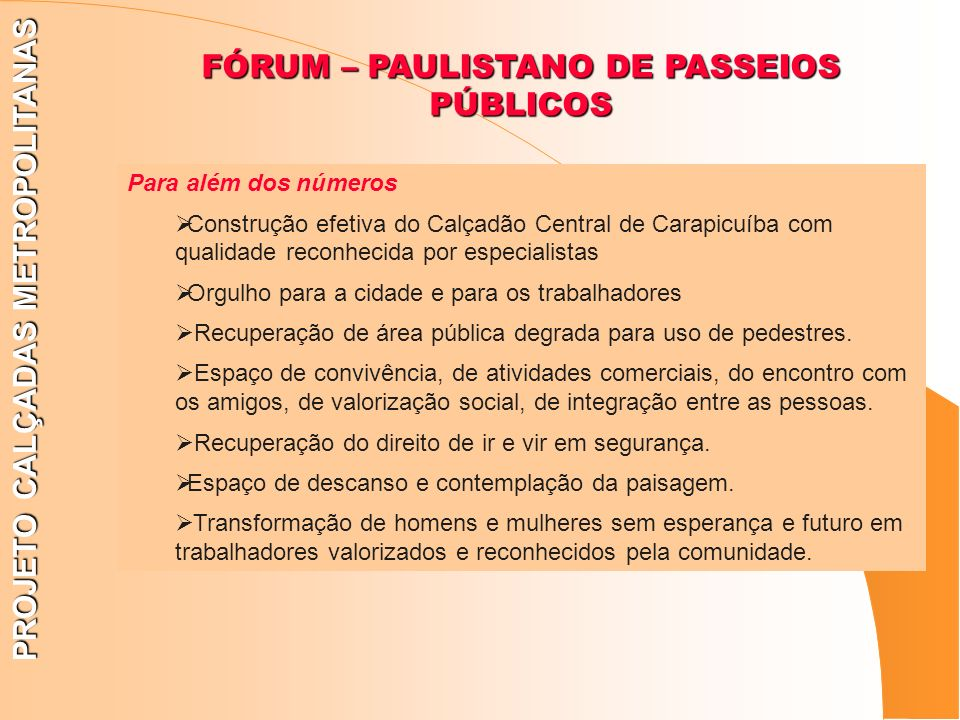 FÓRUM – PAULISTANO DE PASSEIOS PÚBLICOS PROJETO CALÇADAS METROPOLITANAS Para além dos números Construção efetiva do Calçadão Central de Carapicuíba co