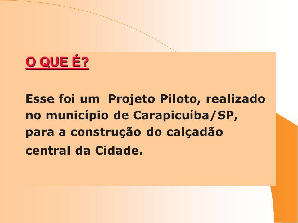 O QUE É? Esse foi um Projeto Piloto, realizado no município de Carapicuíba/SP, para a construção do calçadão central da Cidade.
