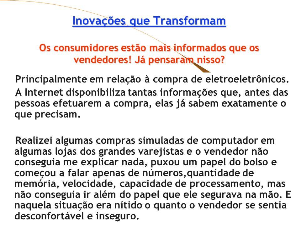 Inovações que Transformam Inovações que Transformam Os consumidores estão mais informados que os vendedores! Já pensaram nisso? Inovações que Transfor