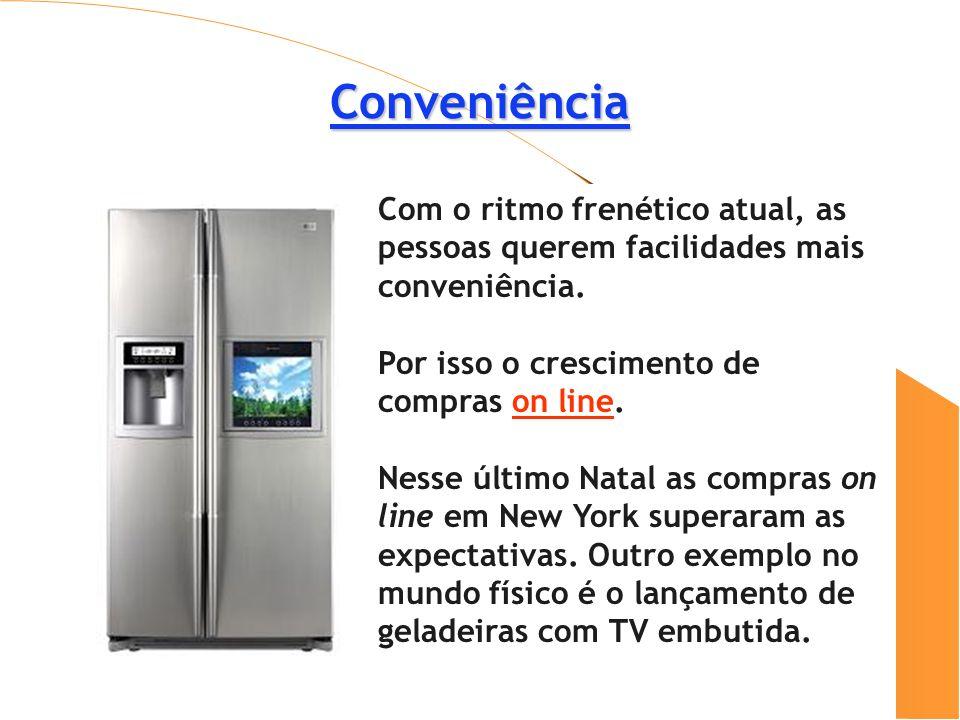 Conveniência Com o ritmo frenético atual, as pessoas querem facilidades mais conveniência.