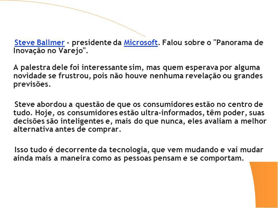 Steve Ballmer - presidente da Microsoft. Falou sobre o Panorama de Inovação no Varejo .