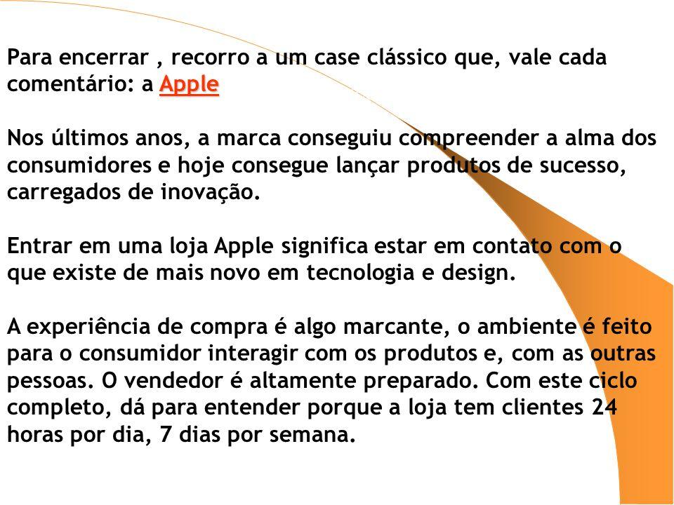 Para encerrar, recorro a um case clássico que, vale cada comentário: a Apple Para encerrar, recorro a um case clássico que, vale cada comentário: a Ap