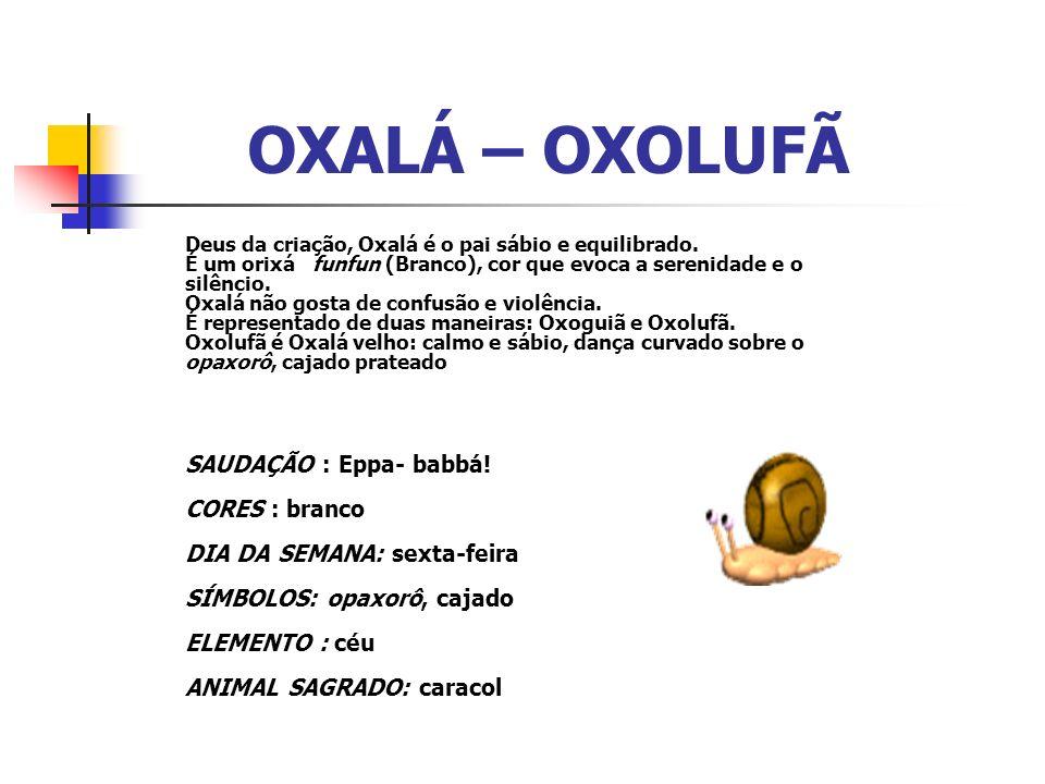 OXALÁ – OXOLUFÃ Deus da criação, Oxalá é o pai sábio e equilibrado.