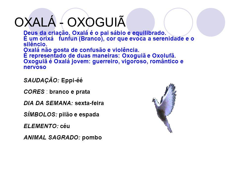 OXALÁ - OXOGUIÃ Deus da criação, Oxalá é o pai sábio e equilibrado.
