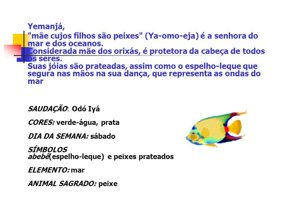 Yemanjá, mãe cujos filhos são peixes (Ya-omo-eja) é a senhora do mar e dos oceanos.