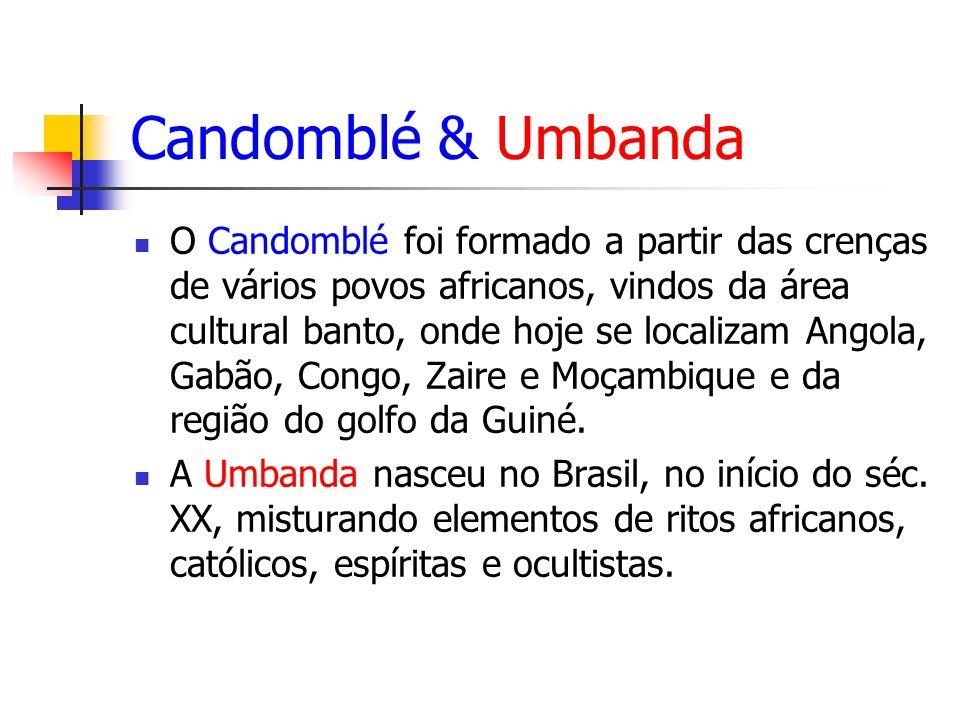 Candomblé & Umbanda O Candomblé foi formado a partir das crenças de vários povos africanos, vindos da área cultural banto, onde hoje se localizam Angola, Gabão, Congo, Zaire e Moçambique e da região do golfo da Guiné.