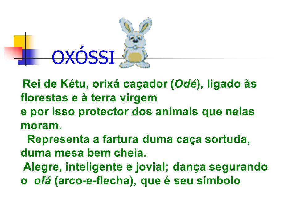 OXÓSSI Rei de Kétu, orixá caçador (Odé), ligado às florestas e à terra virgem e por isso protector dos animais que nelas moram.