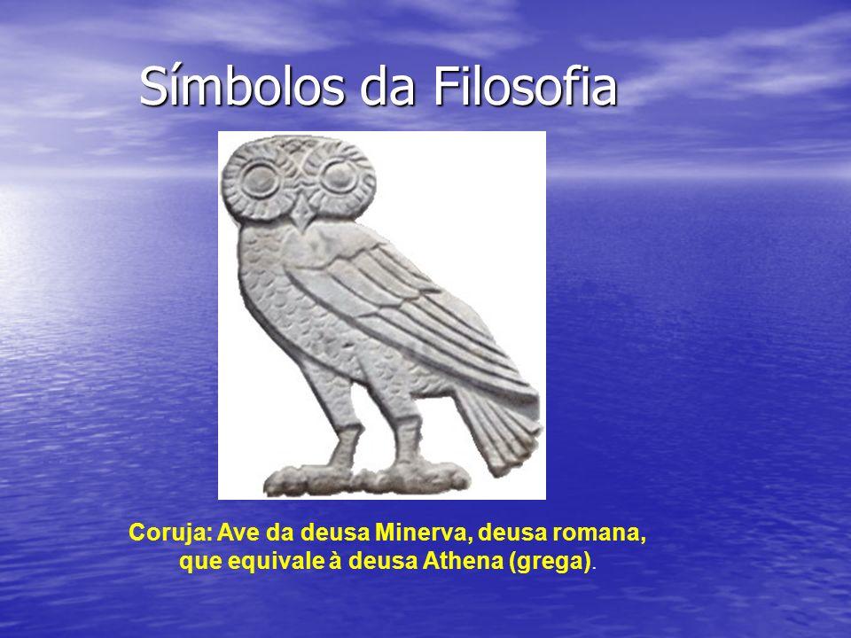 Símbolos da Filosofia Símbolos da Filosofia Coruja: Ave da deusa Minerva, deusa romana, que equivale à deusa Athena (grega).