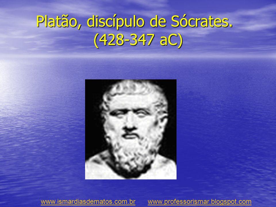Platão, discípulo de Sócrates. (428-347 aC) Platão, discípulo de Sócrates. (428-347 aC) www.ismardiasdematos.com.brwww.ismardiasdematos.com.br www.pro