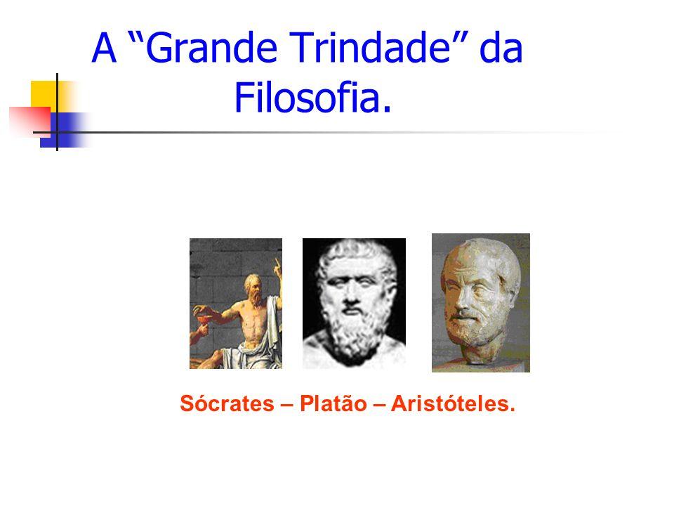 A Grande Trindade da Filosofia. Sócrates – Platão – Aristóteles.