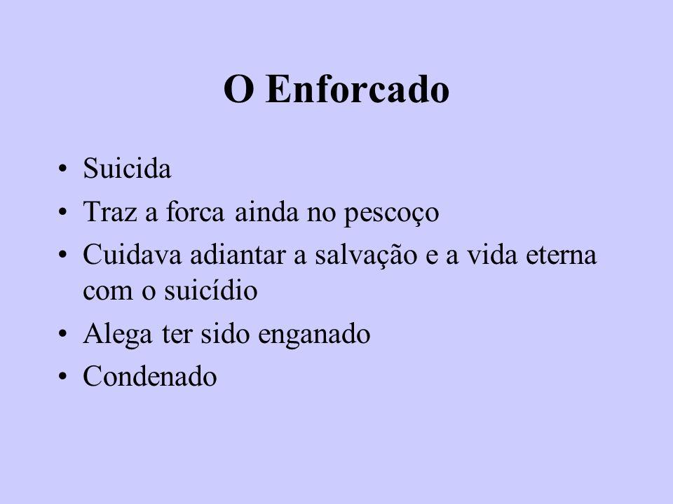 O Enforcado Suicida Traz a forca ainda no pescoço Cuidava adiantar a salvação e a vida eterna com o suicídio Alega ter sido enganado Condenado