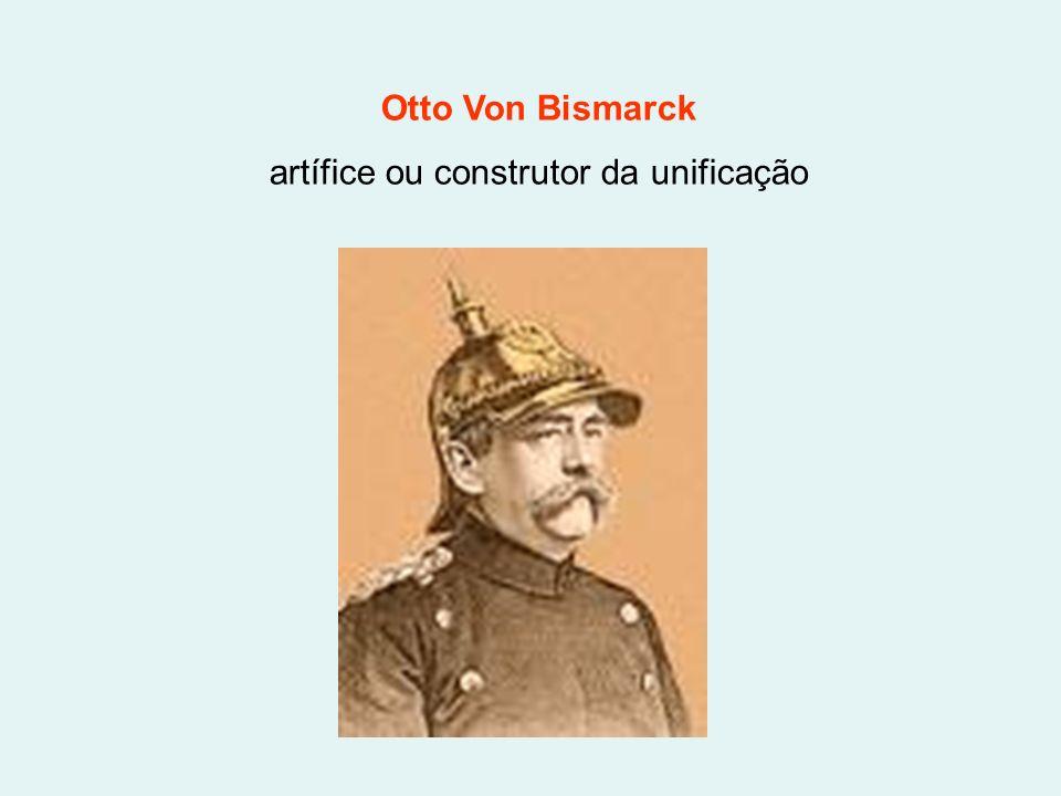 Otto Von Bismarck artífice ou construtor da unificação