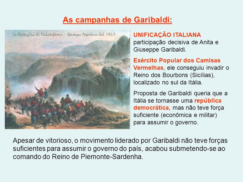 As campanhas de Garibaldi: UNIFICAÇÃO ITALIANA participação decisiva de Anita e Giuseppe Garibaldi. Exército Popular dos Camisas Vermelhas, ele conseg