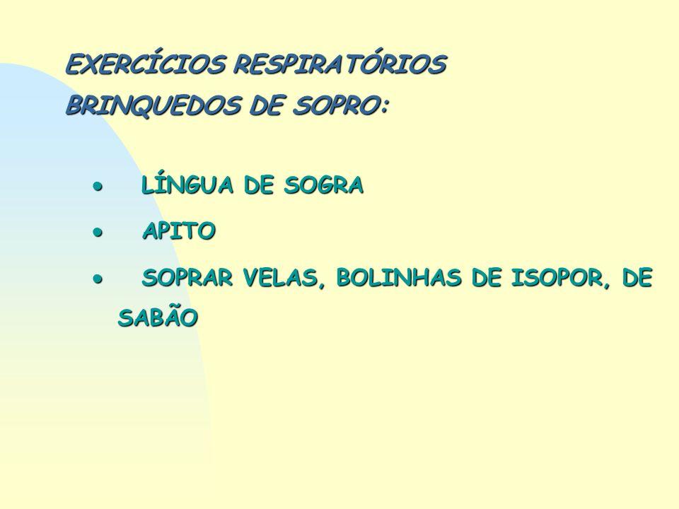 EXERCÍCIOS RESPIRATÓRIOS BRINQUEDOS DE SOPRO: LÍNGUA DE SOGRA LÍNGUA DE SOGRA APITO APITO SOPRAR VELAS, BOLINHAS DE ISOPOR, DE SABÃO SOPRAR VELAS, BOL