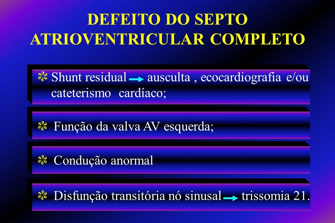 c Shunt residual ausculta, ecocardiografia e/ou cateterismo cardíaco; c Função da valva AV esquerda; c Condução anormal c Disfunção transitória nó sin