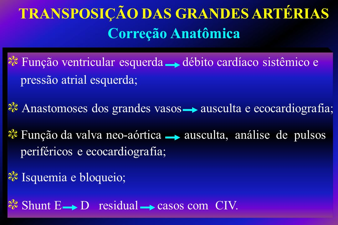 c Função ventricular esquerda débito cardíaco sistêmico e pressão atrial esquerda; c Anastomoses dos grandes vasos ausculta e ecocardiografia; c Funçã