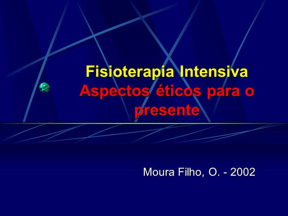 Fisioterapia Intensiva Aspectos éticos para o presente Moura Filho, O. - 2002