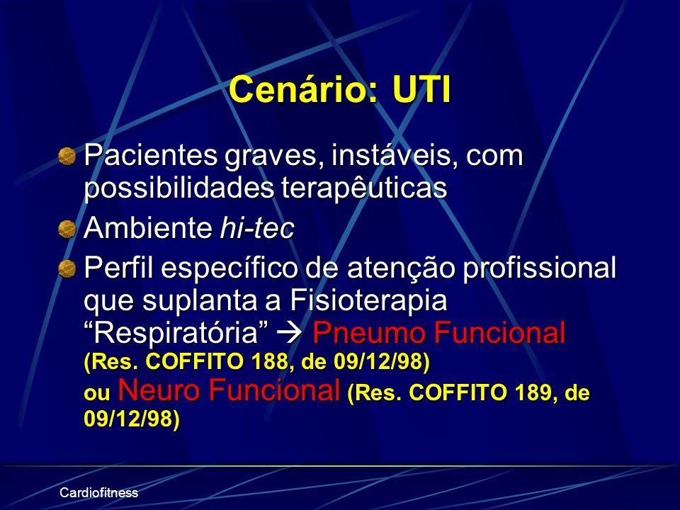 Cardiofitness Cenário: UTI Pacientes graves, instáveis, com possibilidades terapêuticas Ambiente hi-tec Perfil específico de atenção profissional que suplanta a Fisioterapia Respiratória Pneumo Funcional (Res.