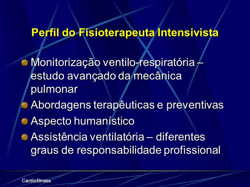 Cardiofitness Monitorização ventilo-respiratória – estudo avançado da mecânica pulmonar Abordagens terapêuticas e preventivas Aspecto humanístico Assistência ventilatória – diferentes graus de responsabilidade profissional Perfil do Fisioterapeuta Intensivista