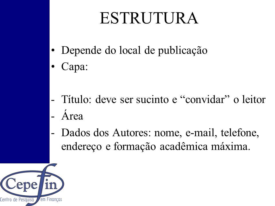 ESTRUTURA Depende do local de publicação Capa: -Título: deve ser sucinto e convidar o leitor -Área -Dados dos Autores: nome, e-mail, telefone, endereç