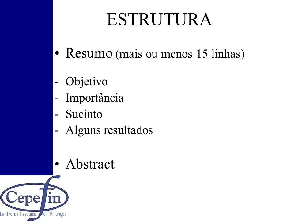 ESTRUTURA Resumo (mais ou menos 15 linhas) -Objetivo -Importância -Sucinto -Alguns resultados Abstract