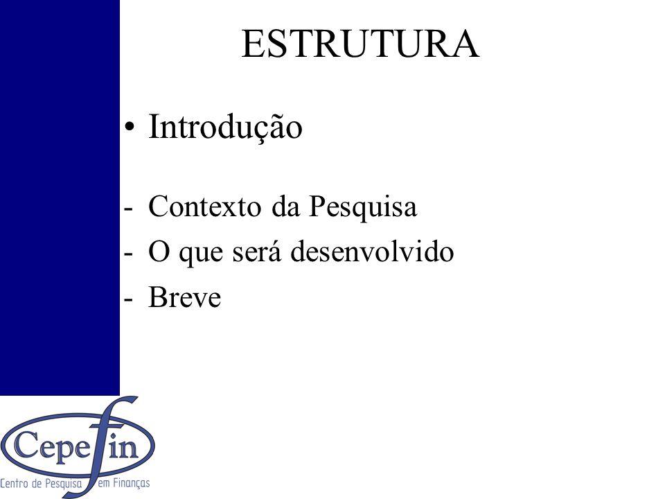 ESTRUTURA Introdução -Contexto da Pesquisa -O que será desenvolvido -Breve