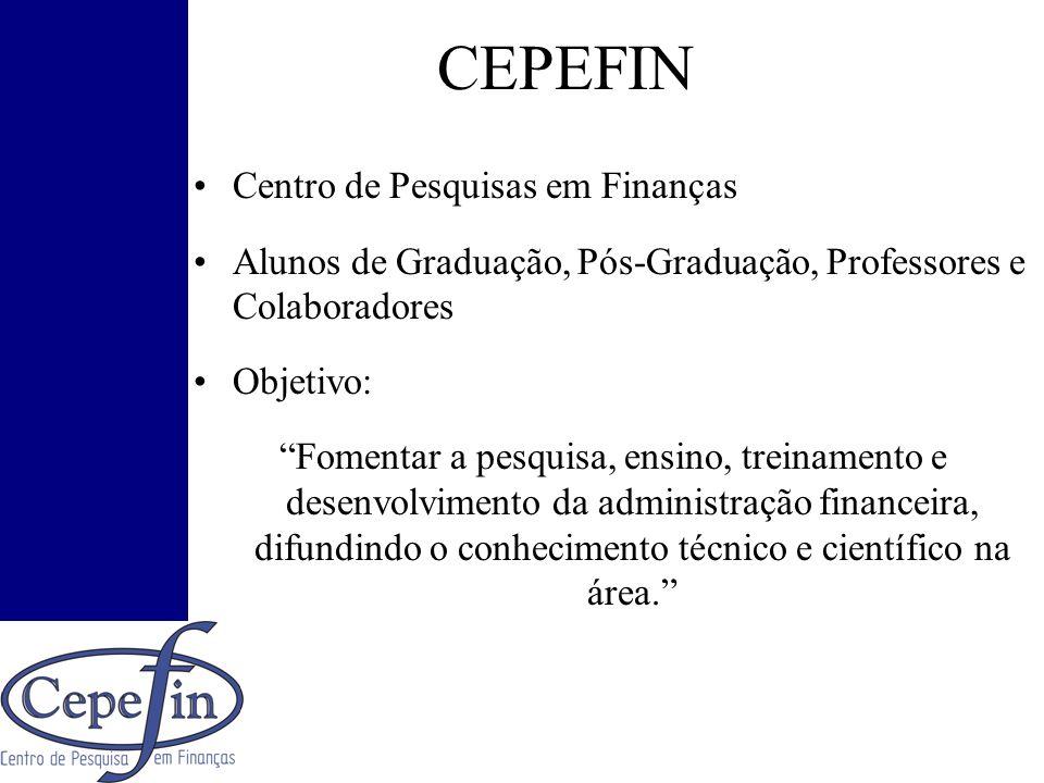 CEPEFIN Centro de Pesquisas em Finanças Alunos de Graduação, Pós-Graduação, Professores e Colaboradores Objetivo: Fomentar a pesquisa, ensino, treinam