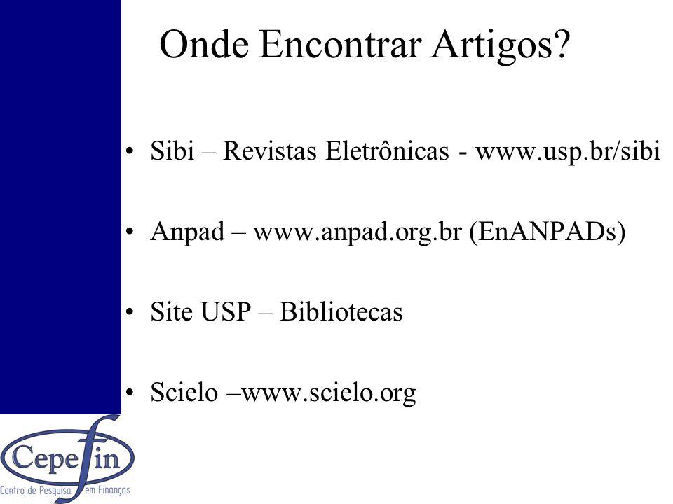 Onde Encontrar Artigos? Sibi – Revistas Eletrônicas - www.usp.br/sibi Anpad – www.anpad.org.br (EnANPADs) Site USP – Bibliotecas Scielo –www.scielo.or