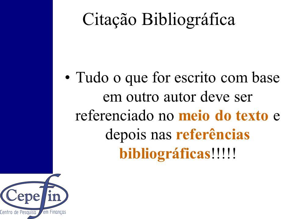 Citação Bibliográfica Tudo o que for escrito com base em outro autor deve ser referenciado no meio do texto e depois nas referências bibliográficas!!!