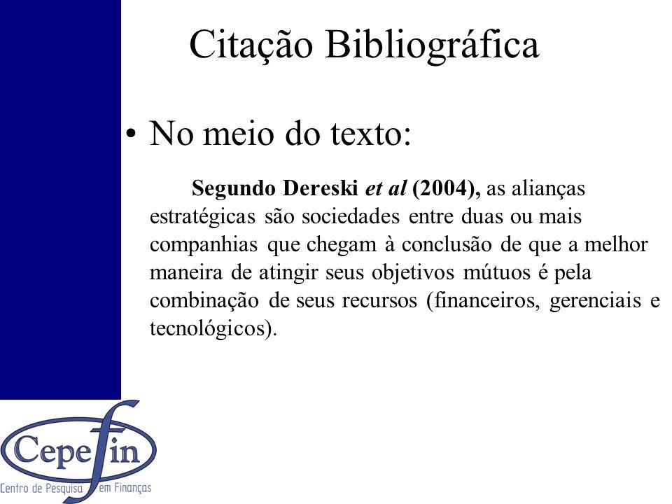 Citação Bibliográfica No meio do texto: Segundo Dereski et al (2004), as alianças estratégicas são sociedades entre duas ou mais companhias que chegam