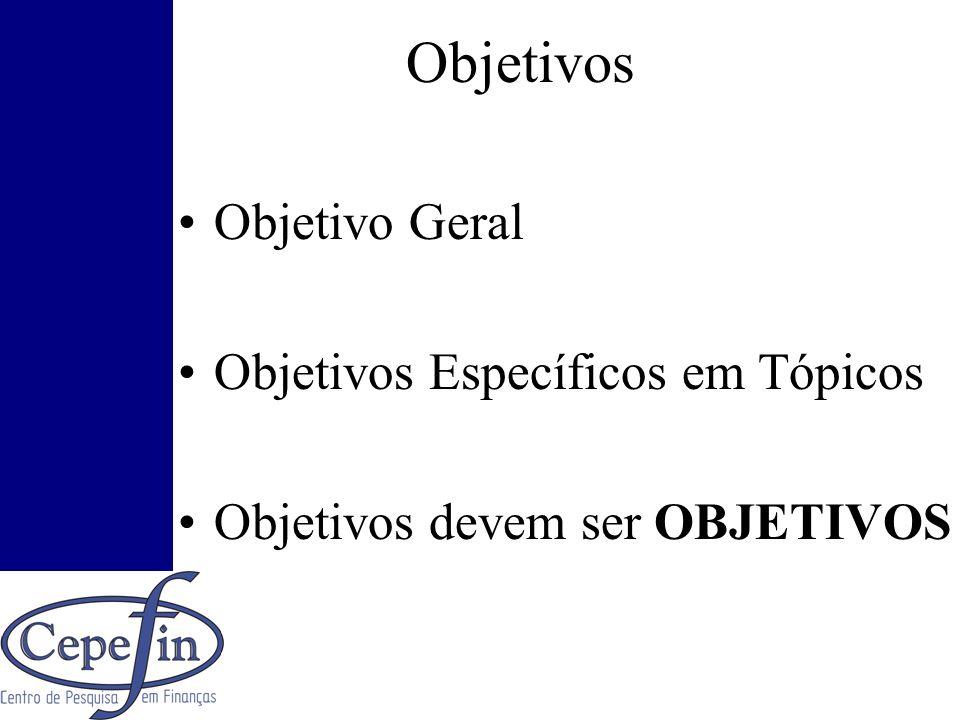 Objetivos Objetivo Geral Objetivos Específicos em Tópicos Objetivos devem ser OBJETIVOS